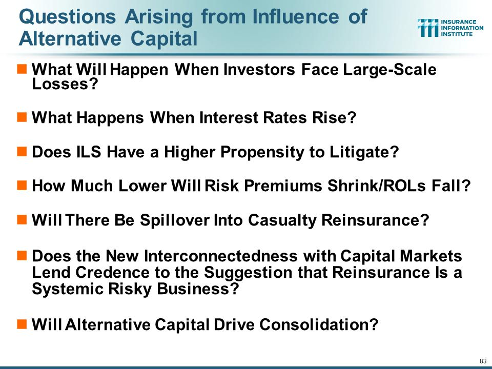 12/01/09 - 9pmeSlide – P6466 – The Financial Crisis and the Future of the P/C 83 Questions Arising from Influence of Alternative Capital What Will Happen When Investors Face Large-Scale Losses.