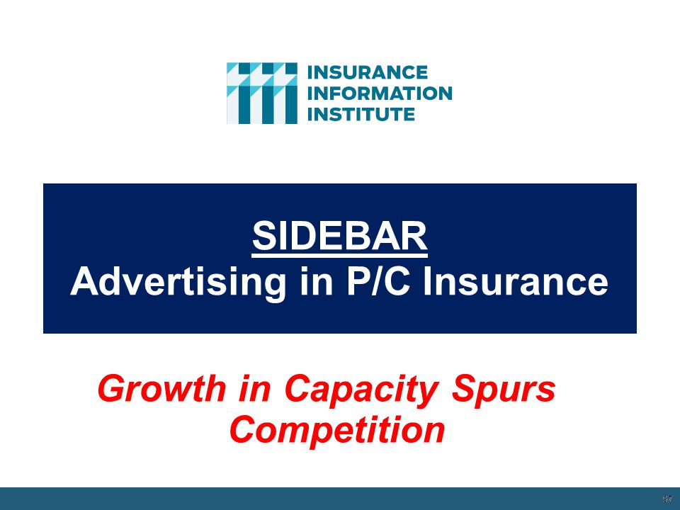 SIDEBAR Advertising in P/C Insurance 97 12/01/09 - 9pm 97 Growth in Capacity Spurs Competition