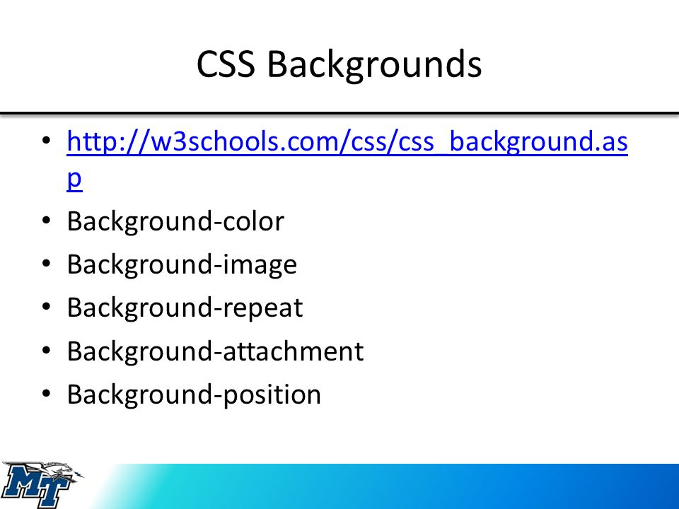 CSS Backgrounds http://w3schools.com/css/css_background.as p http://w3schools.com/css/css_background.as p Background-color Background-image Background