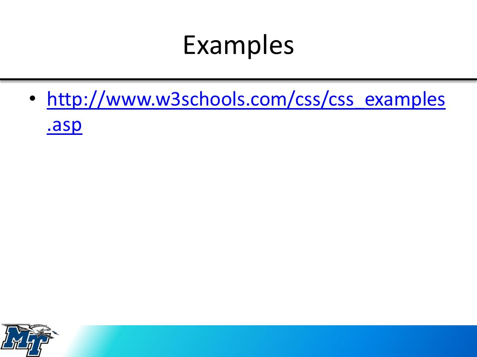 Examples http://www.w3schools.com/css/css_examples.asp http://www.w3schools.com/css/css_examples.asp