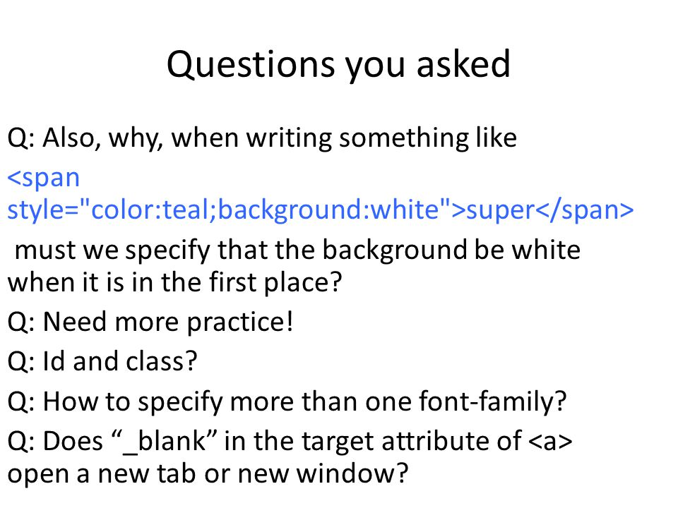 Questions you asked Q: Also, why, when writing something like super must we specify that the background be white when it is in the first place.