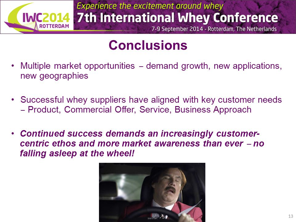 Conclusions Multiple market opportunities ‒ demand growth, new applications, new geographies Successful whey suppliers have aligned with key customer