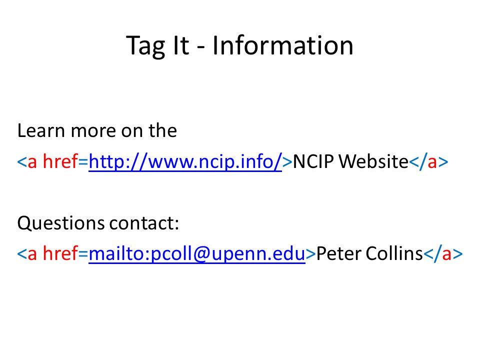 Tag It - Information Learn more on the NCIP Website http://www.ncip.info/ Questions contact: Peter Collins mailto:pcoll@upenn.edu