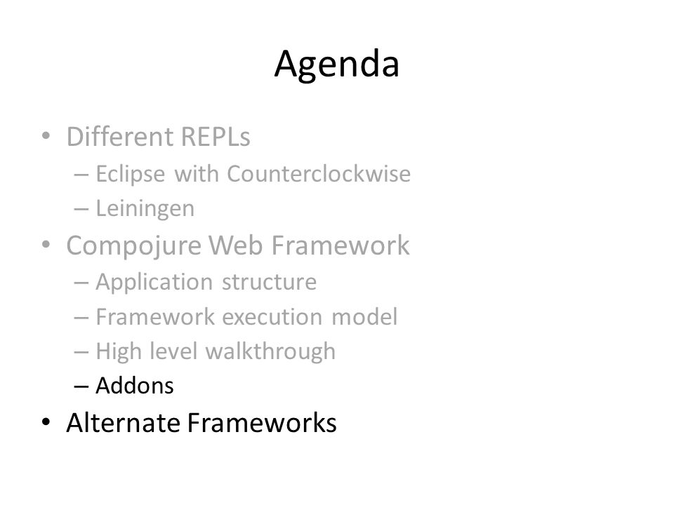 Agenda Different REPLs – Eclipse with Counterclockwise – Leiningen Compojure Web Framework – Application structure – Framework execution model – High