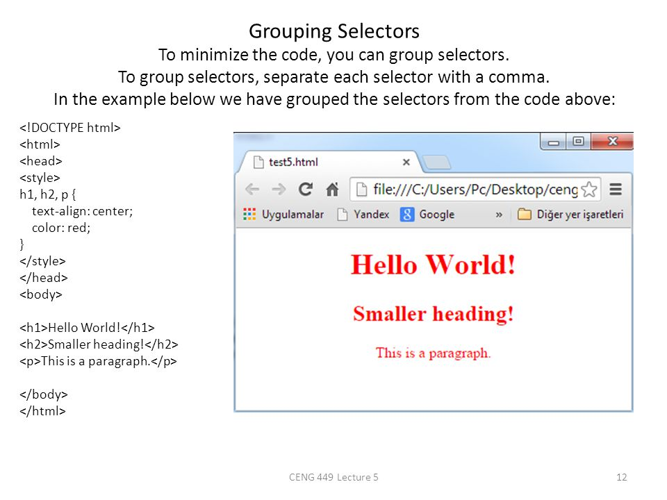 Grouping Selectors To minimize the code, you can group selectors. To group selectors, separate each selector with a comma. In the example below we hav