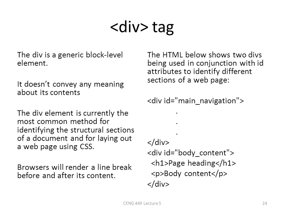tag The div is a generic block-level element. It doesn't convey any meaning about its contents The div element is currently the most common method for