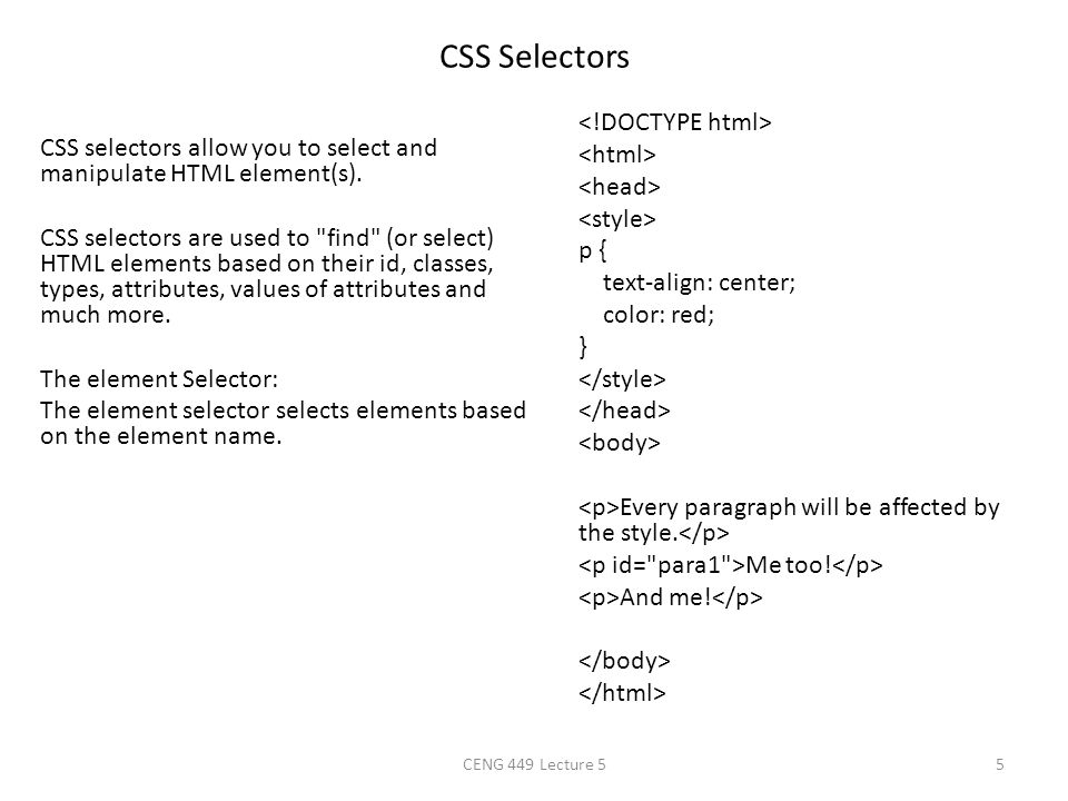 CSS Selectors CSS selectors allow you to select and manipulate HTML element(s). CSS selectors are used to