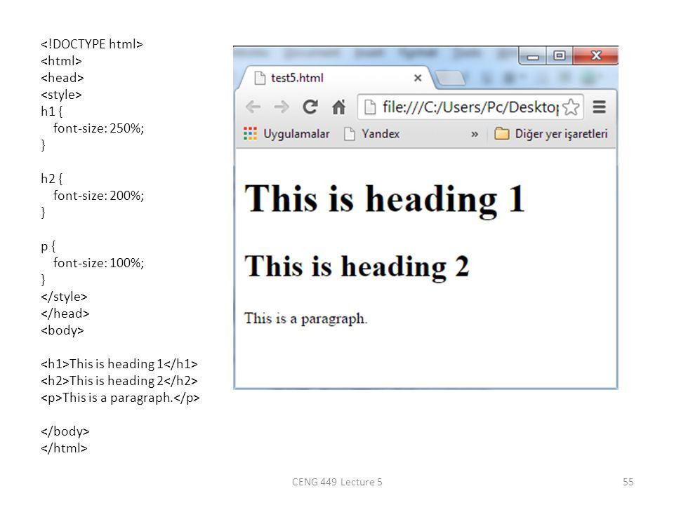 h1 { font-size: 250%; } h2 { font-size: 200%; } p { font-size: 100%; } This is heading 1 This is heading 2 This is a paragraph. CENG 449 Lecture 555