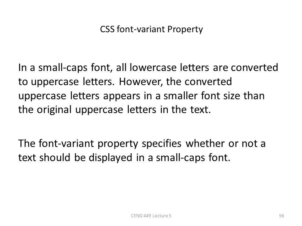 CSS font-variant Property In a small-caps font, all lowercase letters are converted to uppercase letters. However, the converted uppercase letters app