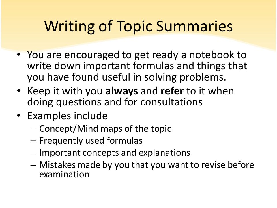Writing of Topic Summaries You are encouraged to get ready a notebook to write down important formulas and things that you have found useful in solvin