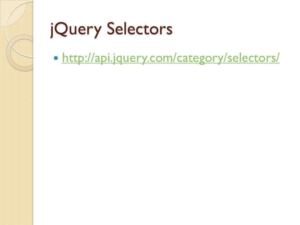 jQuery Selectors http://api.jquery.com/category/selectors/