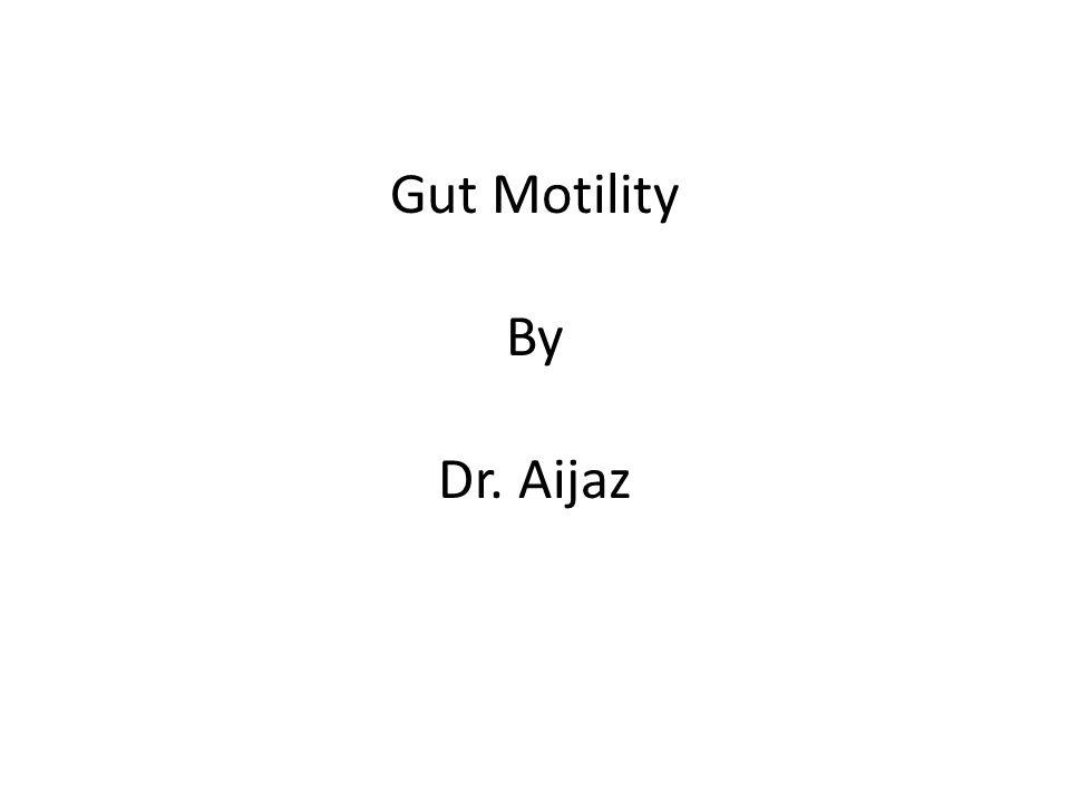 Gut Motility By Dr. Aijaz