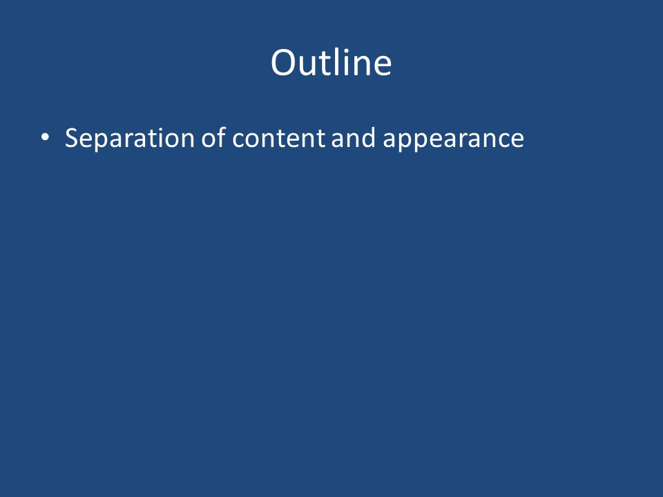Outline Separation of content and appearance
