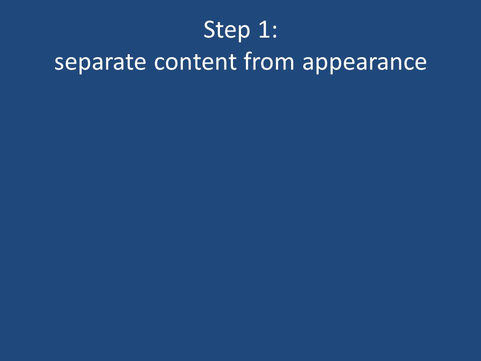 Step 1: separate content from appearance
