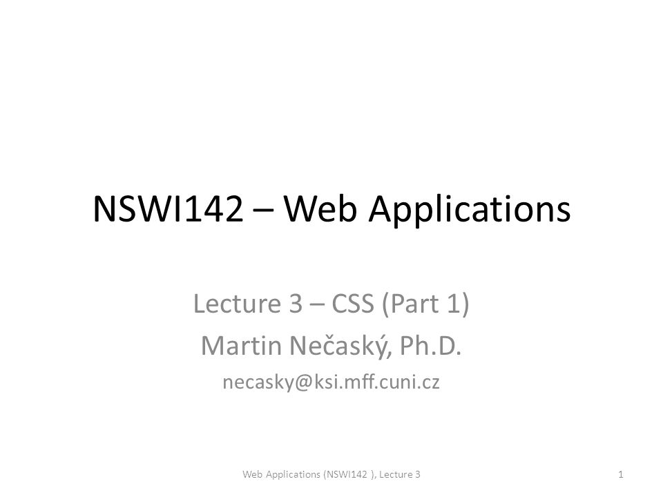 Selectors (1/5) – classes and IDs Web Applications (NSWI142 ), Lecture 312 elements with class= blue .blue { color: blue; } the element with id= red #red { color: red; } example1_id_class.html