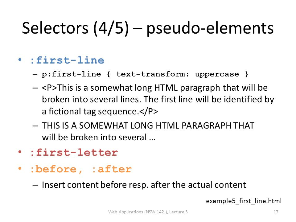 Selectors (4/5) – pseudo-elements :first-line – p:first-line { text-transform: uppercase } – This is a somewhat long HTML paragraph that will be broken into several lines.