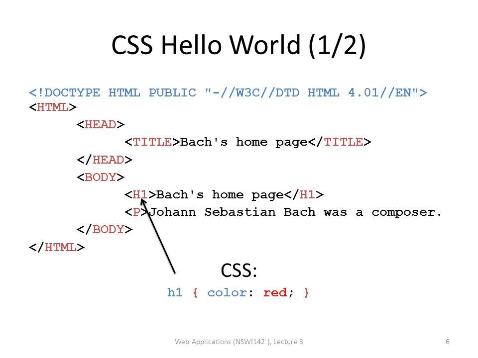 CSS Hello World (1/2) Bach s home page Bach s home page Johann Sebastian Bach was a composer.