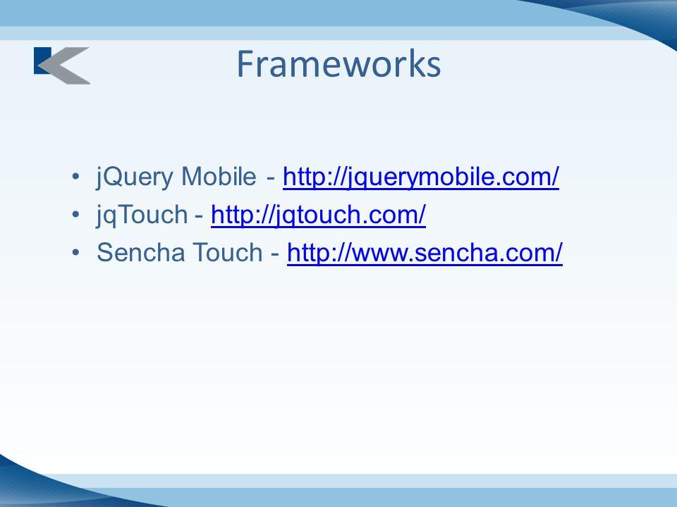 Frameworks jQuery Mobile - http://jquerymobile.com/http://jquerymobile.com/ jqTouch - http://jqtouch.com/http://jqtouch.com/ Sencha Touch - http://www.sencha.com/http://www.sencha.com/
