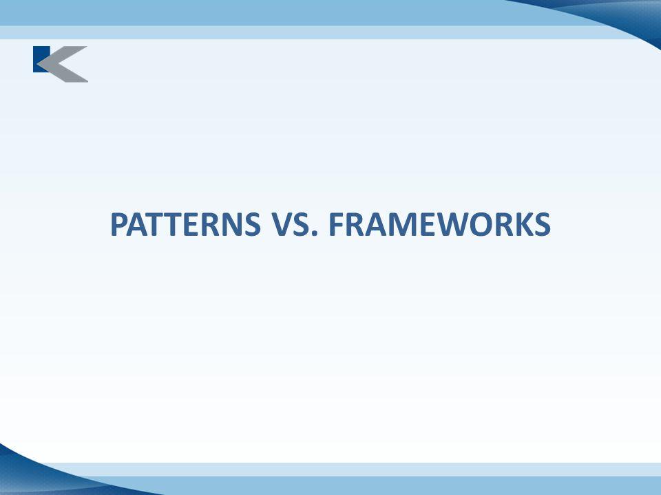 PATTERNS VS. FRAMEWORKS