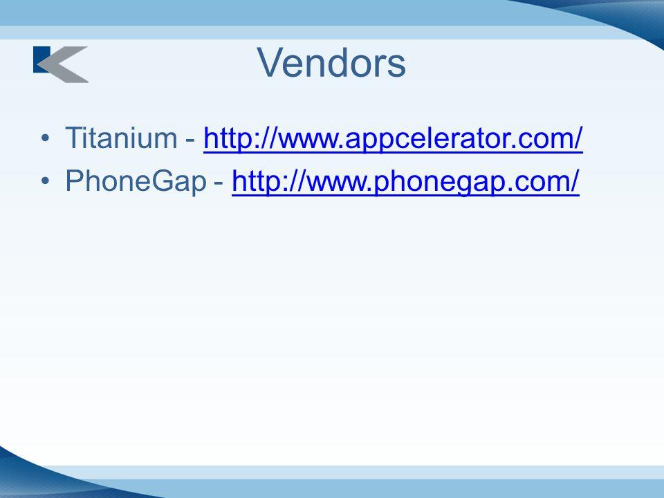 Vendors Titanium - http://www.appcelerator.com/http://www.appcelerator.com/ PhoneGap - http://www.phonegap.com/http://www.phonegap.com/