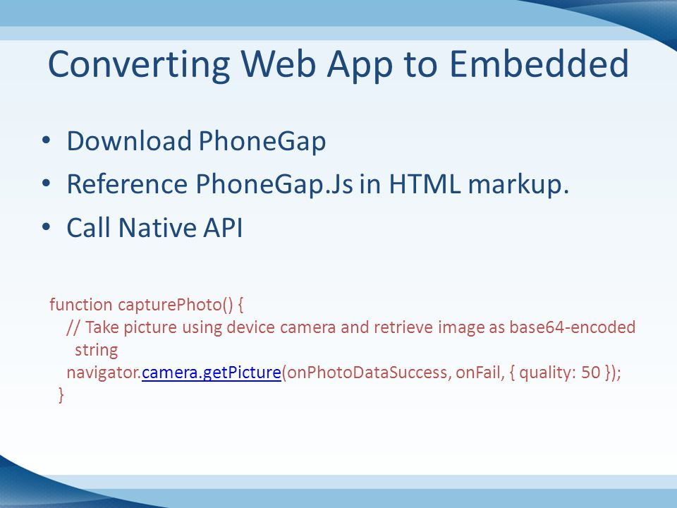 Converting Web App to Embedded Download PhoneGap Reference PhoneGap.Js in HTML markup.