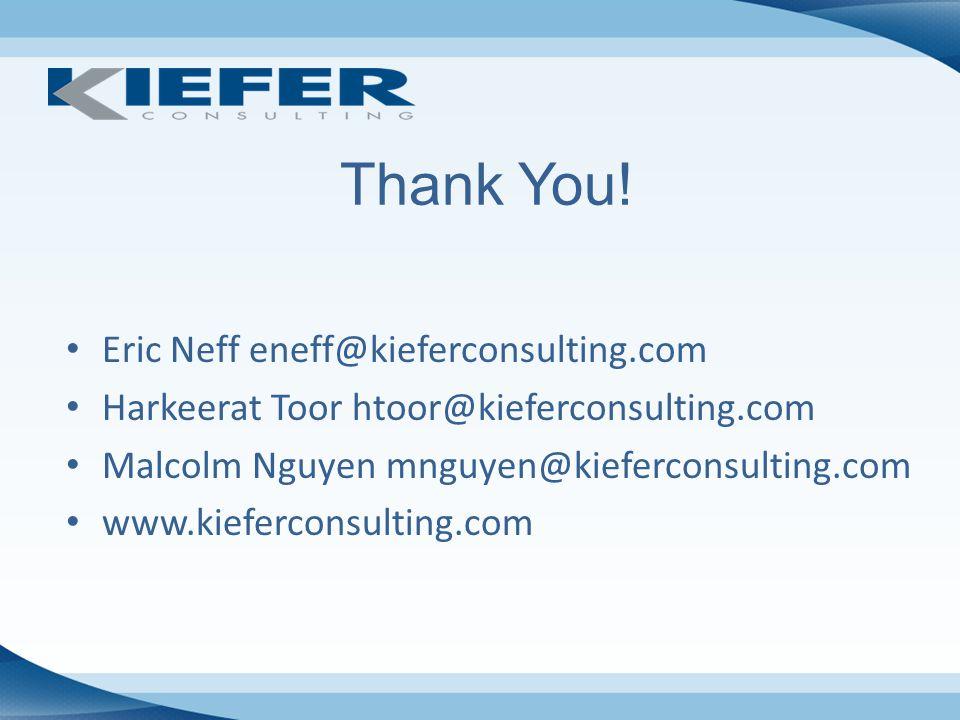 Thank You! Eric Neff eneff@kieferconsulting.com Harkeerat Toor htoor@kieferconsulting.com Malcolm Nguyen mnguyen@kieferconsulting.com www.kieferconsul