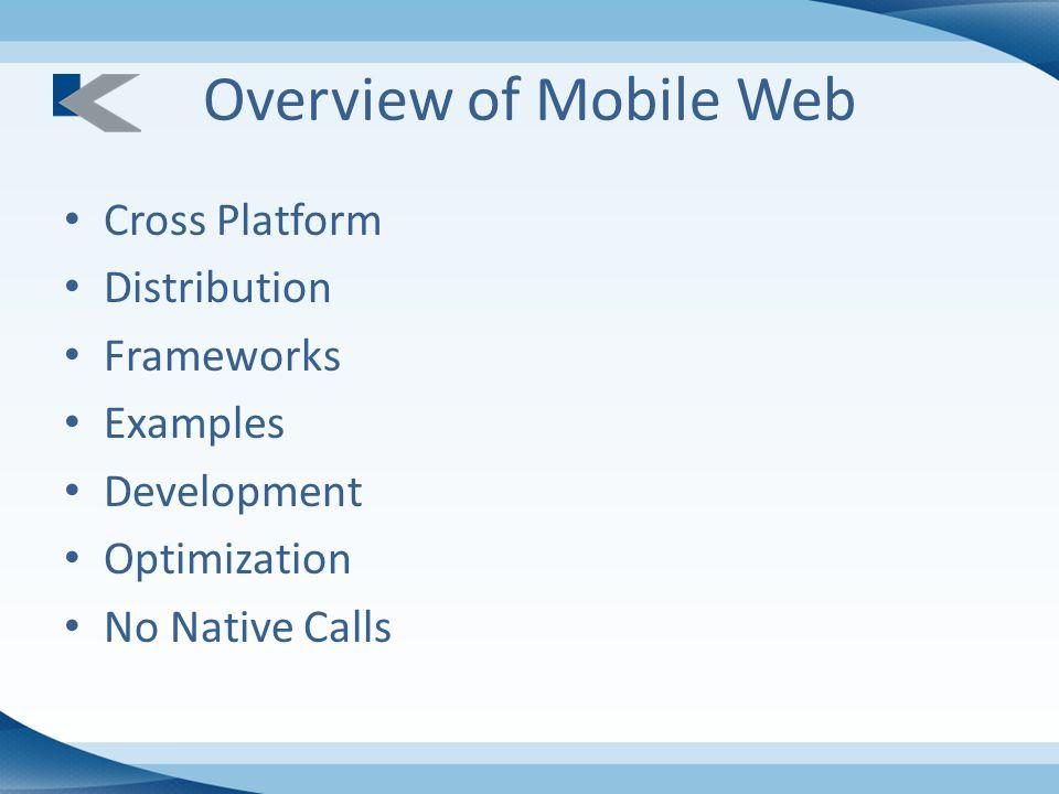 Overview of Mobile Web Cross Platform Distribution Frameworks Examples Development Optimization No Native Calls