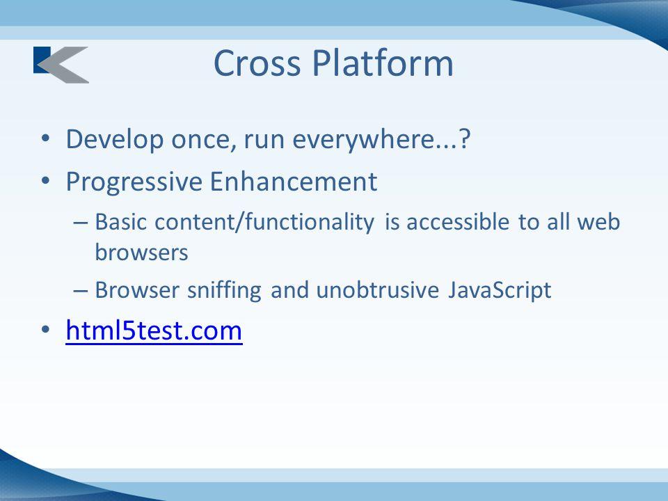 Cross Platform Develop once, run everywhere....