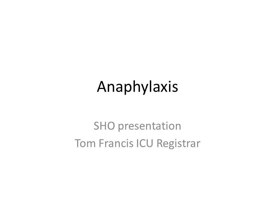 Anaphylaxis SHO presentation Tom Francis ICU Registrar