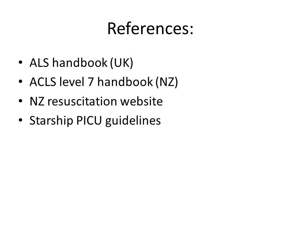 References: ALS handbook (UK) ACLS level 7 handbook (NZ) NZ resuscitation website Starship PICU guidelines
