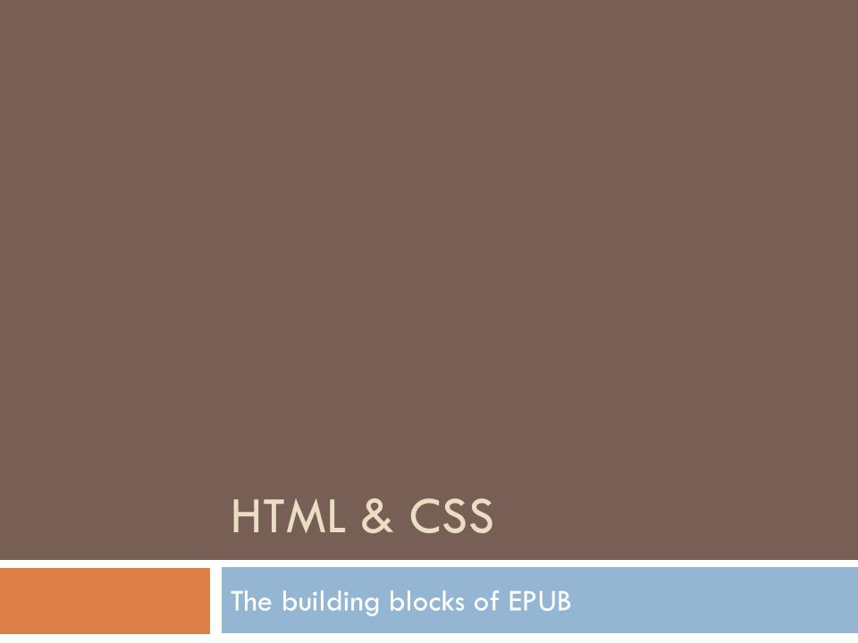 HTML & CSS The building blocks of EPUB