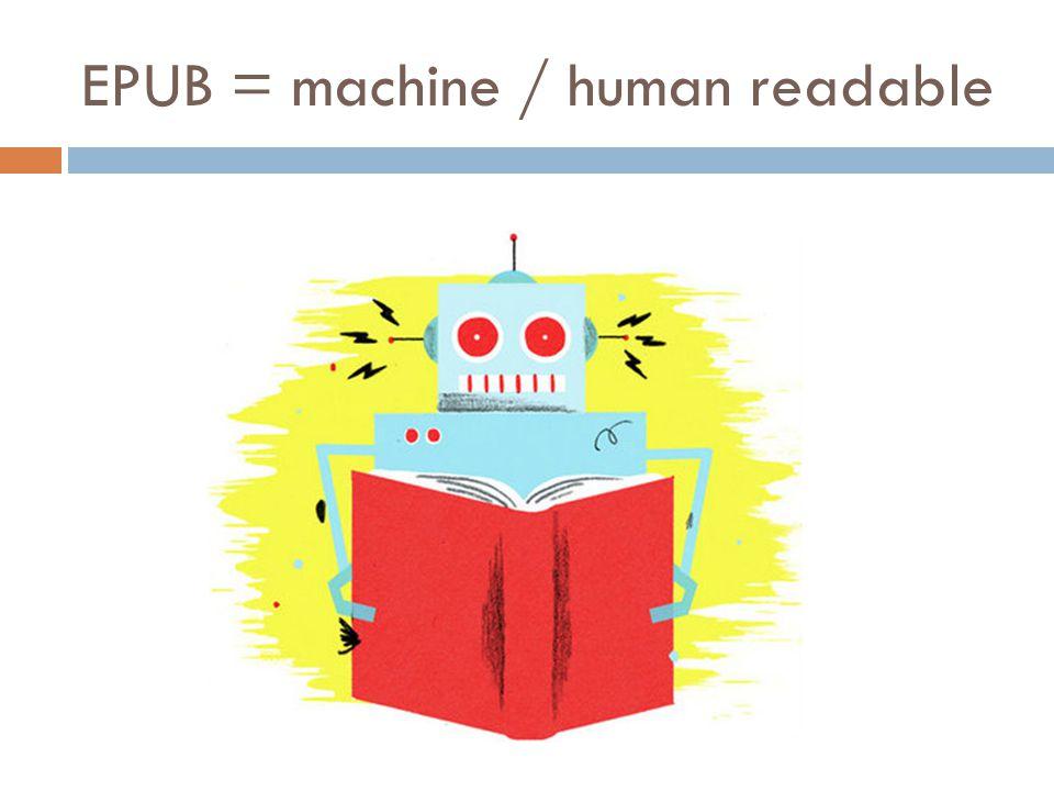 EPUB = machine / human readable