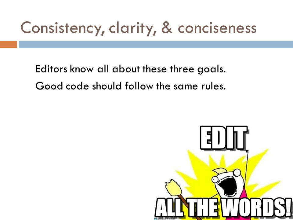 Consistency, clarity, & conciseness Editors know all about these three goals.