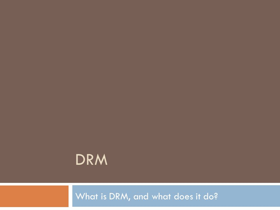 DRM What is DRM, and what does it do