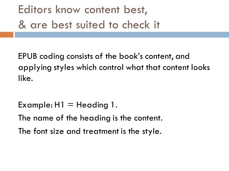 Editors know content best, & are best suited to check it EPUB coding consists of the book's content, and applying styles which control what that content looks like.