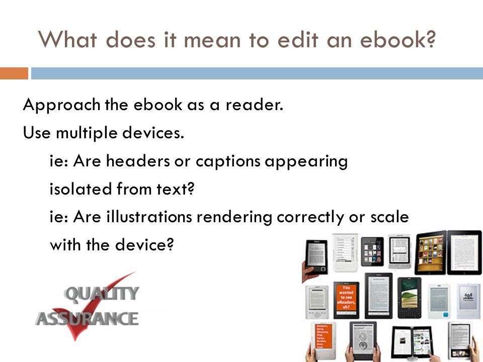 What does it mean to edit an ebook. Approach the ebook as a reader.