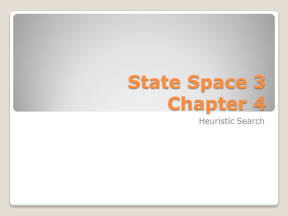 State Space 3 Chapter 4 Heuristic Search