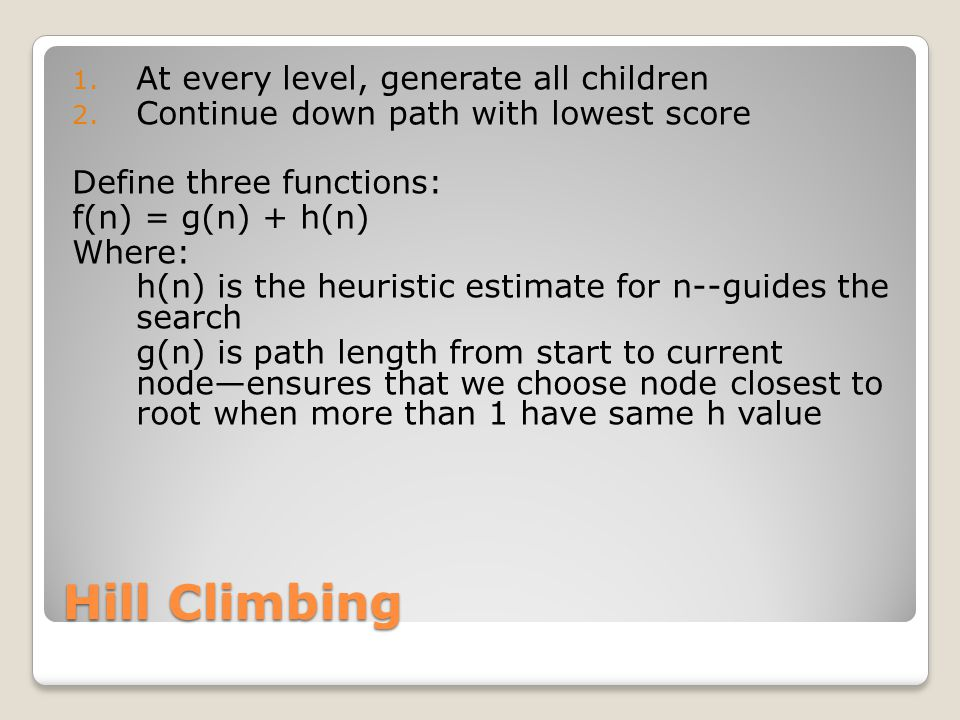 Hill Climbing 1. At every level, generate all children 2.