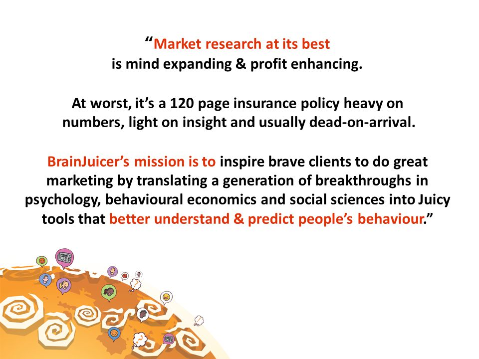 Market research at its best is mind expanding & profit enhancing.