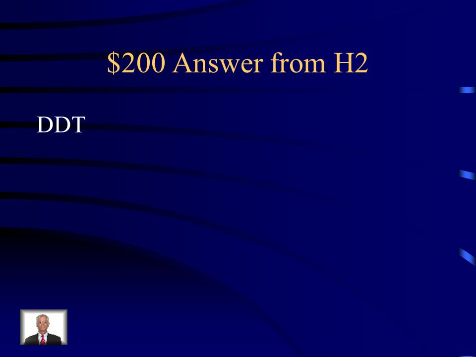 $200 Question from H2 This chemical was used as a pesticide on Crops but was banned in the 1970s