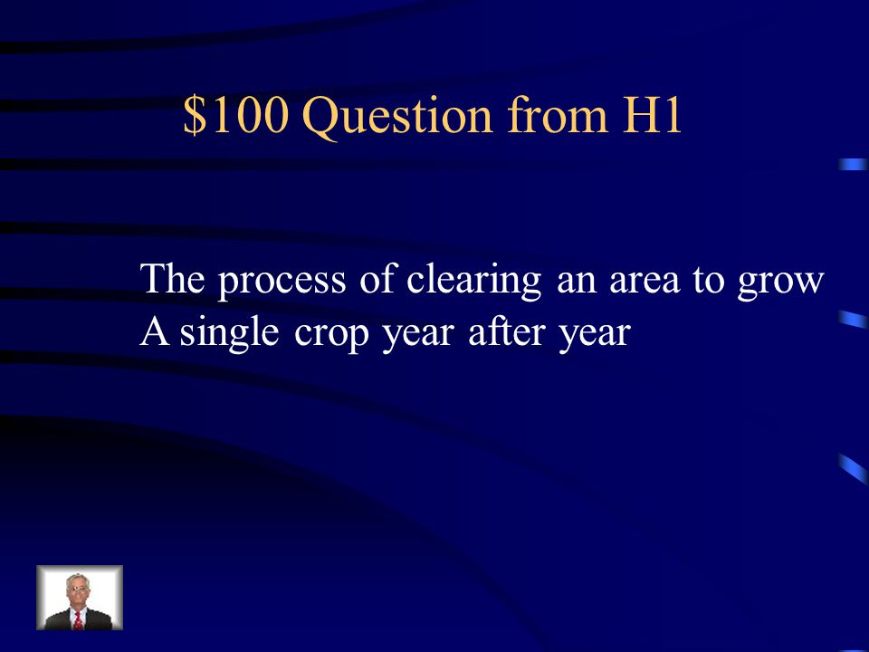 $100 Question from H1 The process of clearing an area to grow A single crop year after year