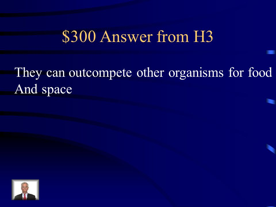 $300 Question from H3 Why are invasive species bad for an ecosystem?