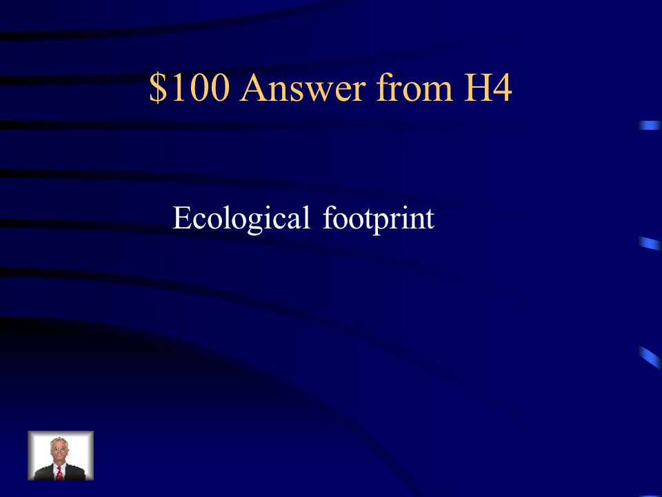 $100 Question from H4 Describes the total impact that a country Has on an ecosystem
