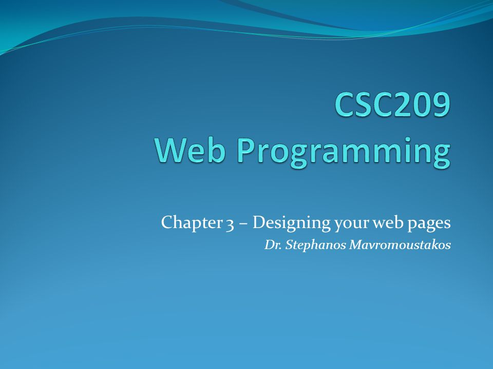 Chapter 3 – Designing your web pages Dr. Stephanos Mavromoustakos