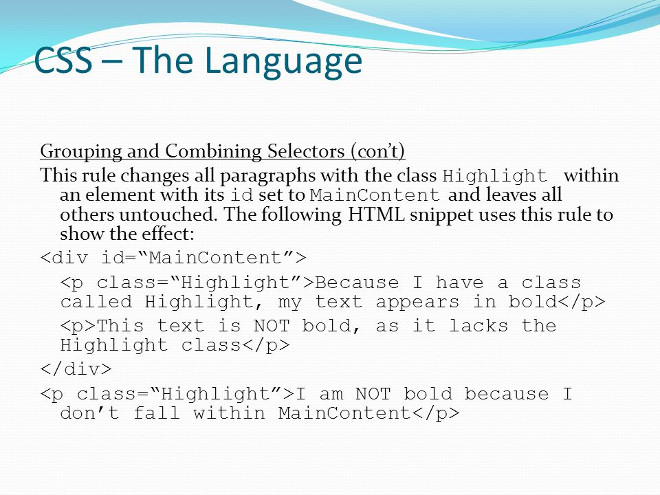 CSS – The Language Grouping and Combining Selectors (con't) This rule changes all paragraphs with the class Highlight within an element with its id se