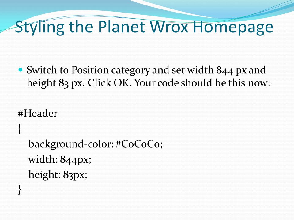 Styling the Planet Wrox Homepage Switch to Position category and set width 844 px and height 83 px. Click OK. Your code should be this now: #Header {