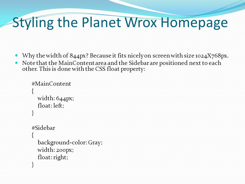 Styling the Planet Wrox Homepage Why the width of 844px? Because it fits nicely on screen with size 1024X768px. Note that the MainContent area and the