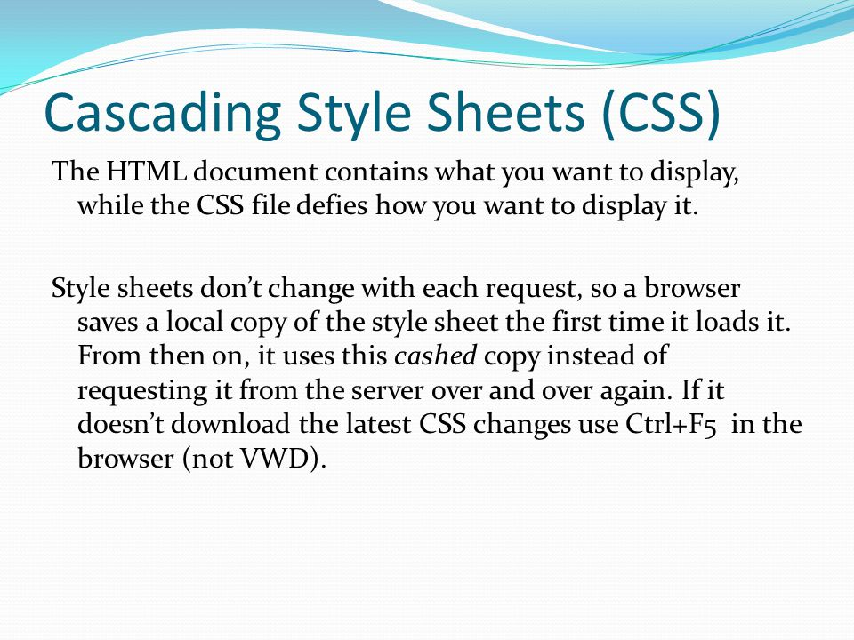 Cascading Style Sheets (CSS) The HTML document contains what you want to display, while the CSS file defies how you want to display it. Style sheets d