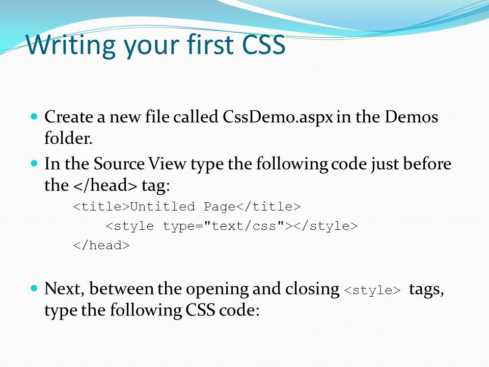 Writing your first CSS Create a new file called CssDemo.aspx in the Demos folder. In the Source View type the following code just before the tag: Unti
