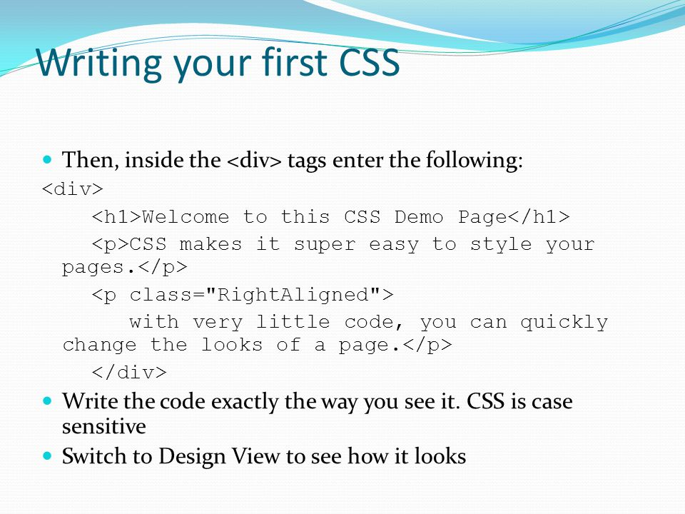 Writing your first CSS Then, inside the tags enter the following: Welcome to this CSS Demo Page CSS makes it super easy to style your pages. with very